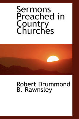 Sermons Preached in Country Churches by Robert Drummond B Rawnsley