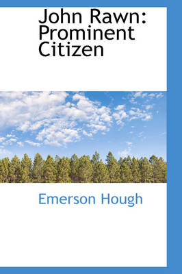John Rawn Prominent Citizen by Emerson Hough
