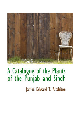 A Catalogue of the Plants of the Punjab and Sindh by James Edward T Aitchison