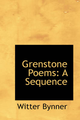 Grenstone Poems A Sequence by Witter Bynner