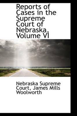 Reports of Cases in the Supreme Court of Nebraska, Volume VI by Nebraska Supreme Court