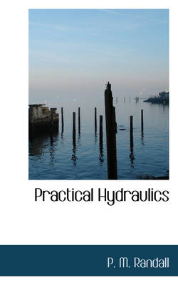 Practical Hydraulics by P M Randall