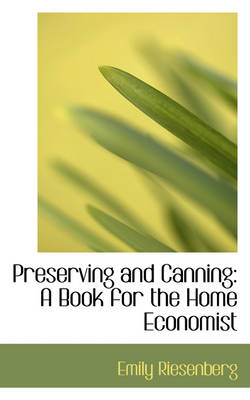 Preserving and Canning A Book for the Home Economist by Emily Riesenberg