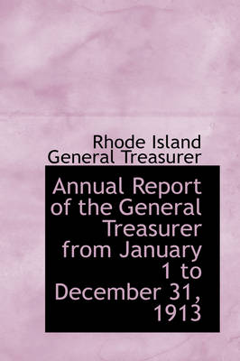 Annual Report of the General Treasurer from January 1 to December 31, 1913 by Rhode Island General Treasurer