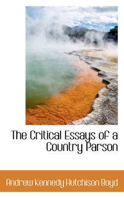The Critical Essays of a Country Parson by Andrew Kennedy Hutchison Boyd