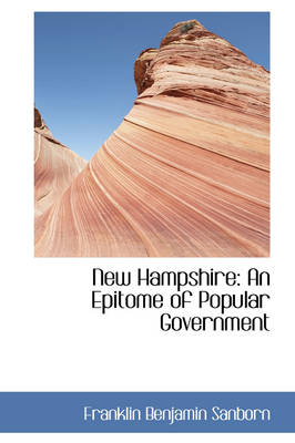 New Hampshire An Epitome of Popular Government by Franklin Benjamin Sanborn