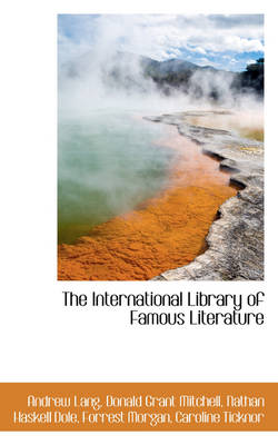 The International Library of Famous Literature by Andrew (Senior Lecturer in Law, London School of Economics) Lang
