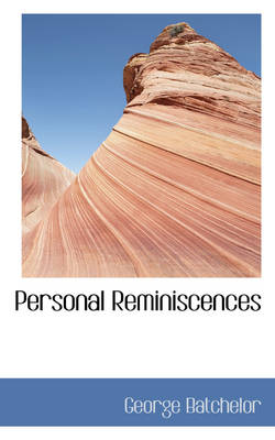 Personal Reminiscences by George Batchelor