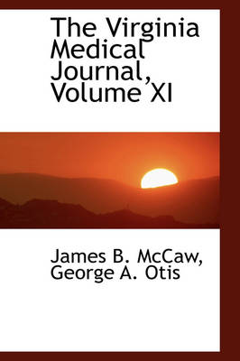 The Virginia Medical Journal, Volume XI by James B McCaw