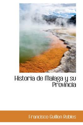 Historia de Malaga y Su Provincia by Francisco Guillen Robles