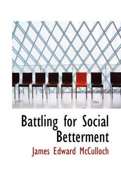Battling for Social Betterment by James Edward McCulloch