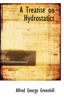 A Treatise on Hydrostatics by Alfred George Greenhill