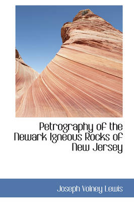 Petrography of the Newark Igneous Rocks of New Jersey by Joseph Volney Lewis