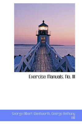 Exercise Manuals. No. III by George Wentworth
