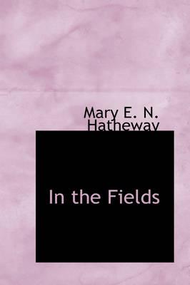 In the Fields by Mary E N Hatheway