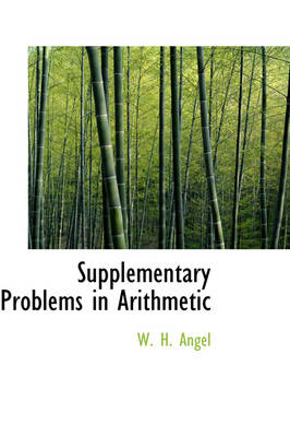 Supplementary Problems in Arithmetic by W H Angel