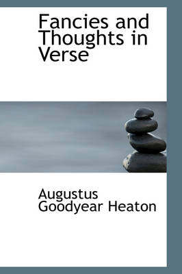 Fancies and Thoughts in Verse by Augustus Goodyear Heaton
