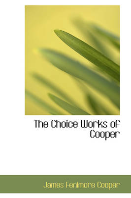 The Choice Works of Cooper by James Fenimore Cooper