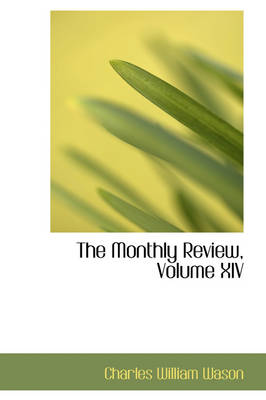 The Monthly Review, Volume XIV by Charles William Wason