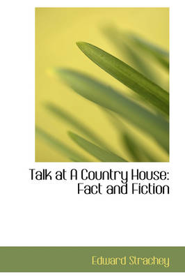 Talk at a Country House Fact and Fiction by Edward Strachey