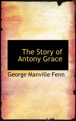 The Story of Antony Grace by George Manville Fenn