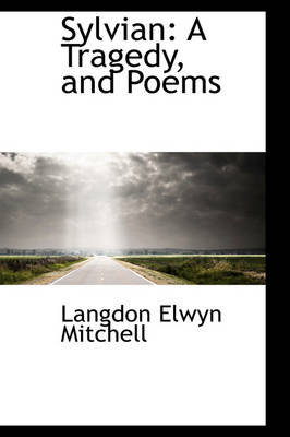 Sylvian A Tragedy, and Poems by Langdon Elwyn Mitchell
