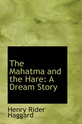 The Mahatma and the Hare A Dream Story by Sir H Rider Haggard