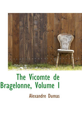 The Vicomte de Bragelonne, Volume I by Alexandre Dumas