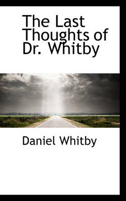 The Last Thoughts of Dr. Whitby by Daniel Whitby