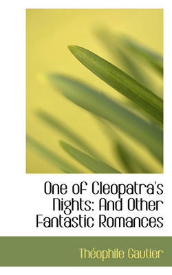 One of Cleopatra's Nights And Other Fantastic Romances by Theophile Gautier
