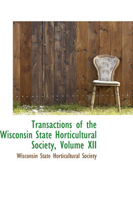 Transactions of the Wisconsin State Horticultural Society, Volume XII by Wisconsin State Horticultural Society