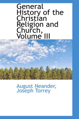 General History of the Christian Religion and Church, Volume III by August Neander