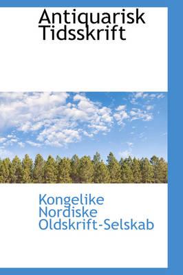 Antiquarisk Tidsskrift by Kongelike Nordiske Oldskrift-Selskab
