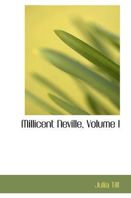 Millicent Neville, Volume I by Julia Tilt