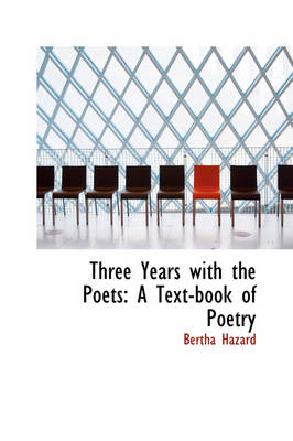 Three Years with the Poets A Text-Book of Poetry by Bertha, Comp Hazard