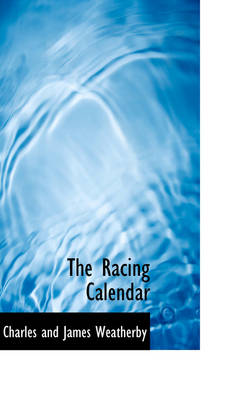 The Racing Calendar by Charles And James Weatherby
