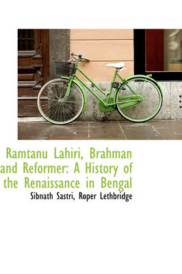 Ramtanu Lahiri, Brahman and Reformer A History of the Renaissance in Bengal by Sibnath Sastri