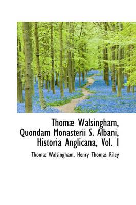 Thom Walsingham, Quondam Monasterii S. Albani, Historia Anglicana, Vol. I by Thom] Walsingham