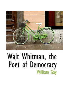 Walt Whitman, the Poet of Democracy by William Gay