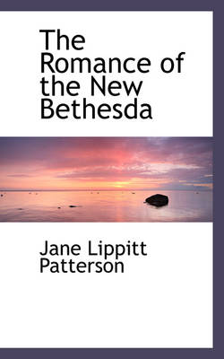 The Romance of the New Bethesda by Jane Lippitt Patterson