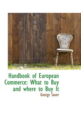 Handbook of European Commerce What to Buy and Where to Buy It by George Sauer