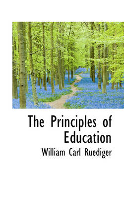 The Principles of Education by William Carl Ruediger