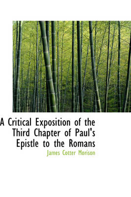 A Critical Exposition of the Third Chapter of Paul's Epistle to the Romans by James Cotter Morison