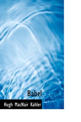 Babel by Hugh Macnair Kahler
