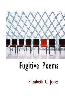 Fugitive Poems by Elizabeth C Jones