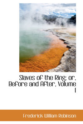 Slaves of the Ring; Or, Before and After, Volume I by Frederick William Robinson