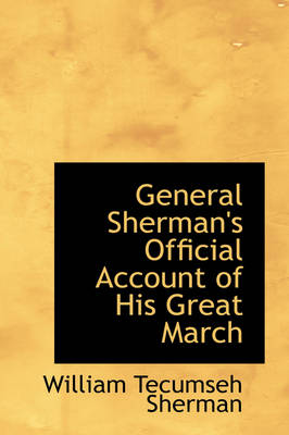 General Sherman's Official Account of His Great March by William Tecumseh Sherman