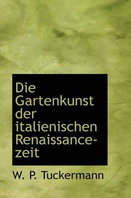 Die Gartenkunst Der Italienischen Renaissance Zeit by W P Tuckermann