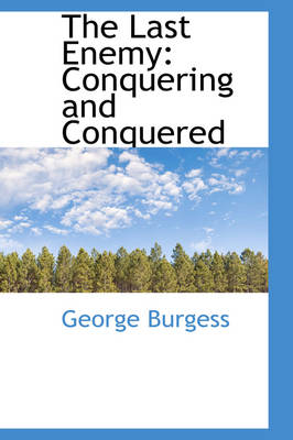 The Last Enemy Conquering and Conquered by George Burgess