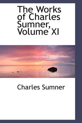The Works of Charles Sumner, Volume XI by Charles Sumner